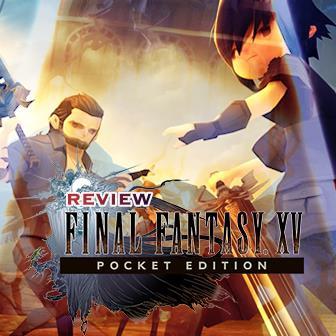 Final Fantasy XV Pocket Edition: การผจญภัยขององค์ราชันย์และผองเพื่อนในฉบับกะทัดรัดสุดเนี๊ยบ!