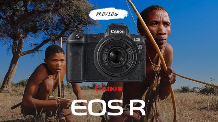 พรีวิว Canon EOS R กล้องฟูลเฟรมมิลเลอร์เลส ที่ยังคงสัมผัสเหมือนกล้อง DSLR
